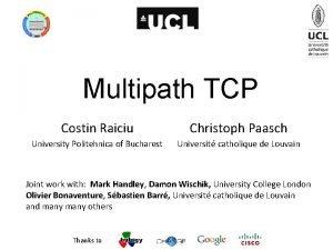 Multipath TCP Costin Raiciu Christoph Paasch University Politehnica