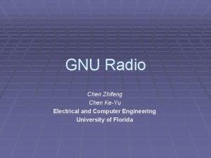 GNU Radio Chen Zhifeng Chen KeYu Electrical and