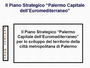 Il Piano Strategico Palermo Capitale dellEuromediterraneo P R