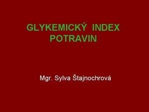 GLYKEMICK INDEX POTRAVIN Mgr Sylva tajnochrov Co to