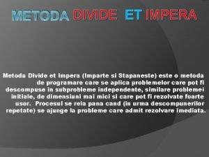 METODA DIVIDE ET IMPERA Metoda Divide et Impera