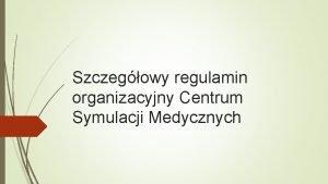 Szczegowy regulamin organizacyjny Centrum Symulacji Medycznych Dziaalno Centrum