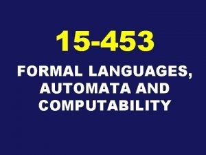 15 453 FORMAL LANGUAGES AUTOMATA AND COMPUTABILITY CONTEXTFREE