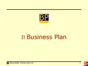 Il Business Plan Antonio Borello Il business plan