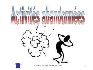 Utilisation de linformation comptable 1 Questce quune activit
