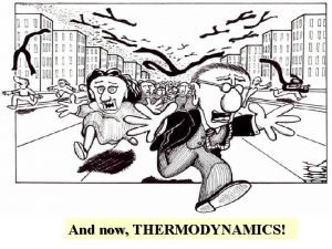 And now THERMODYNAMICS Thermodynamics need not be so