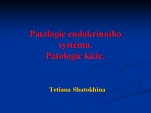Patologie endokrinnho systmu Patologie ke Tetiana Shatokhina Posterior