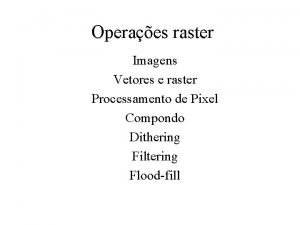 Operaes raster Imagens Vetores e raster Processamento de