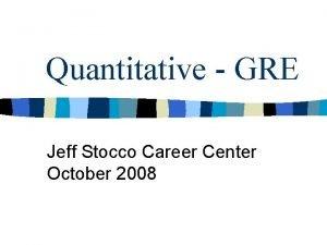 Quantitative GRE Jeff Stocco Career Center October 2008