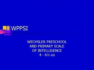 WPPSI WECHSLER PRESCHOOL AND PRIMARY SCALE OF INTELLIGENCE