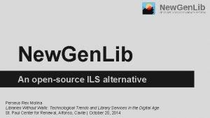 New Gen Lib An opensource ILS alternative Perseus