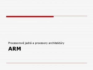 Procesorov jadr a procesory architektry ARM ARM o