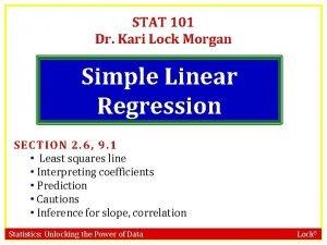 STAT 101 Dr Kari Lock Morgan Simple Linear