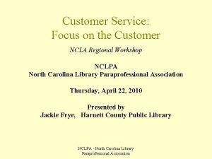 Customer Service Focus on the Customer NCLA Regional