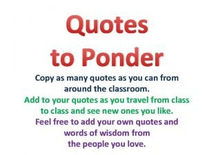 Quotes to Ponder Copy as many quotes as