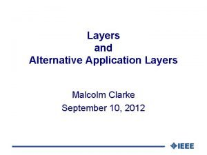 Layers and Alternative Application Layers Malcolm Clarke September