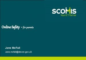 Online Safety for parents Jane Mc Fall Jane
