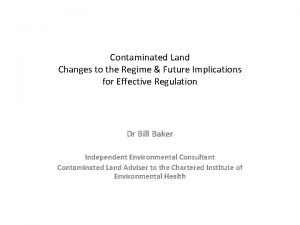 Contaminated Land Changes to the Regime Future Implications