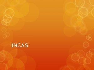 INCAS quin es fueron Los Incas fueron los