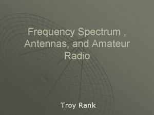 Frequency Spectrum Antennas and Amateur Radio Troy Rank