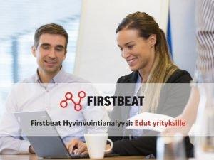 Firstbeat Hyvinvointianalyysi Edut yrityksille FIRSTBEAT Yli 15 vuoden