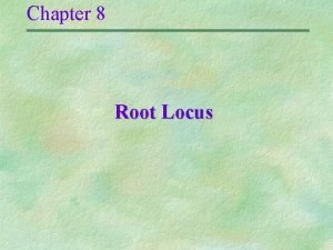 Chapter 8 Root Locus Root Locus is a