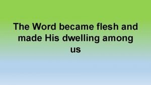 The Word became flesh and made His dwelling