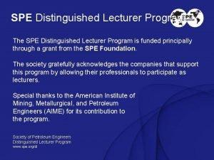 SPE Distinguished Lecturer Program The SPE Distinguished Lecturer
