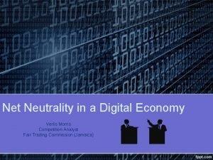 Net Neutrality in a Digital Economy Verlis Morris