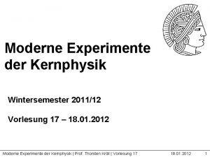 Moderne Experimente der Kernphysik Wintersemester 201112 Vorlesung 17