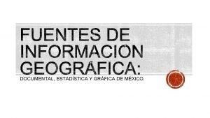 DOCUMENTAL ESTADSTICA Y GRFICA DE MXICO La geografa