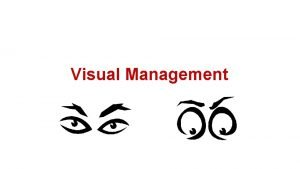 Visual Management Visual Management Visual Management is a