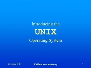 Introducing the UNIX Operating System Introducing UNIX EMBnet