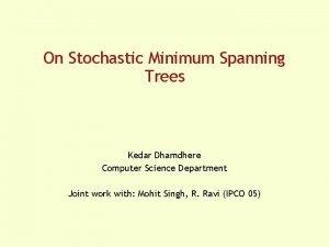 On Stochastic Minimum Spanning Trees Kedar Dhamdhere Computer
