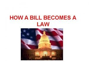 HOW A BILL BECOMES A LAW OUR BILL