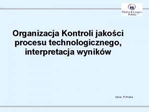 Organizacja Kontroli jakoci procesu technologicznego interpretacja wynikw Oprac