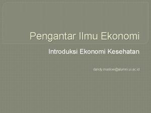 Pengantar Ilmu Ekonomi Introduksi Ekonomi Kesehatan dandy maslowalumni