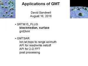 Applications of GMT David Sandwell August 16 2016