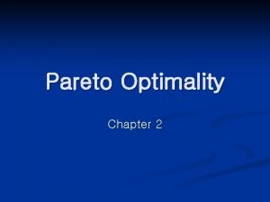 Pareto Optimality Chapter 2 Learning Objectives n The