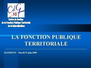 LA FONCTION PUBLIQUE TERRITORIALE HANDISUP Mardi 23 juin