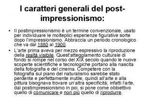 I caratteri generali del postimpressionismo Il postimpressionismo un