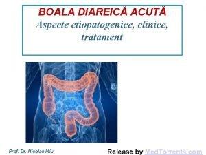 BOALA DIAREIC ACUT Aspecte etiopatogenice clinice tratament Prof