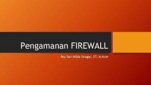 Pengamanan FIREWALL Roy Sari Milda Siregar ST M