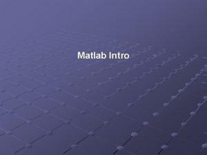 Matlab Intro Outline Matlab introduction Matlab elements Types