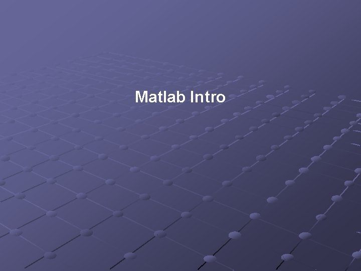 Matlab Intro Outline Matlab introduction Matlab elements Types