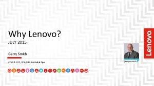 Why Lenovo JULY 2015 Gerry Smith COO EVP