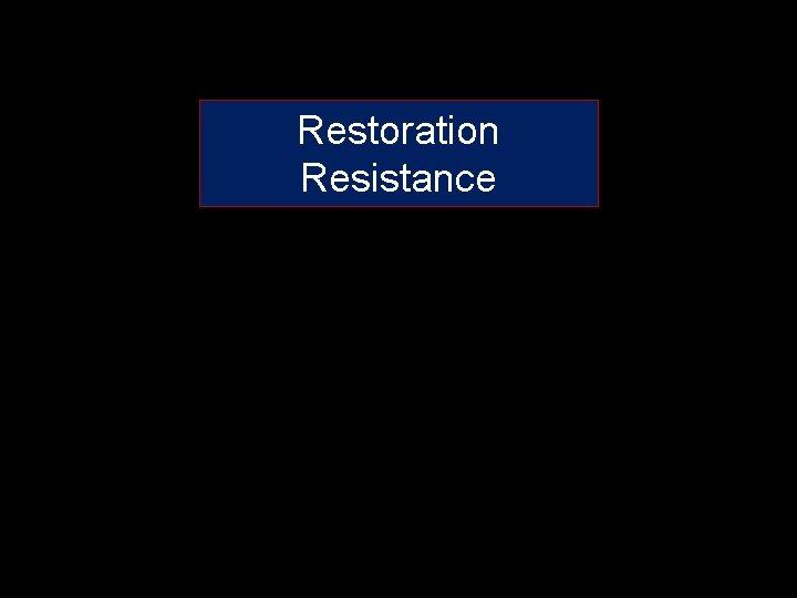 Restoration Resistance Restoration resistance Resistance to restoration Resistance