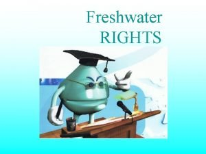Freshwater RIGHTS 1 Freshwater has the right to