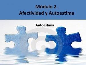 Mdulo 2 Afectividad y Autoestima Auto Estima Es