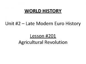 WORLD HISTORY Unit 2 Late Modern Euro History